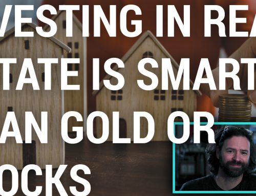 VIDEO: Investing in Real Estate Is Smarter Than Gold and Stocks