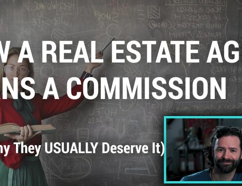 VIDEO: How a Real Estate Agent Earns a Commission (and Why They USUALLY Deserve It)